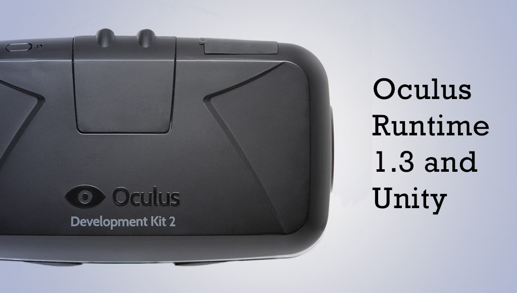 The Oculus Runtime 1.3 and Unity