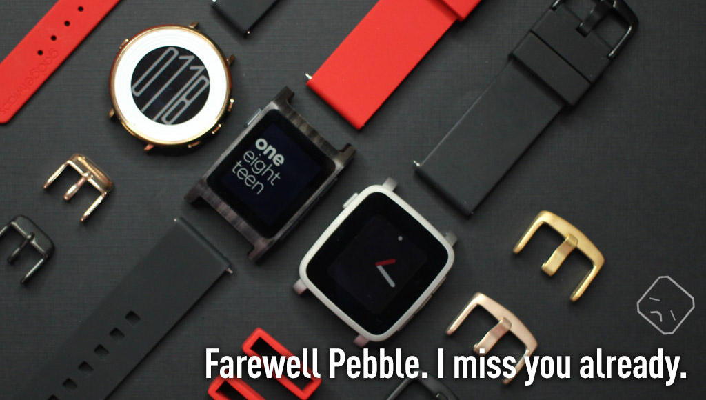Farewell Pebble. I miss you already.