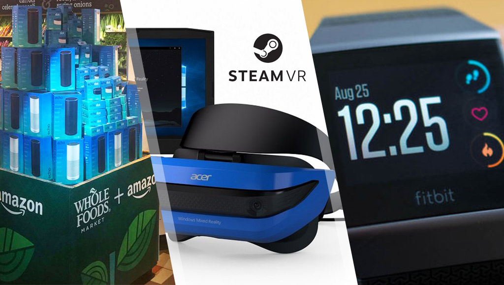 Echos in Whole Foods, SteamVR coming to Windows Mixed Reality headsets and the new Fitbit Ionic