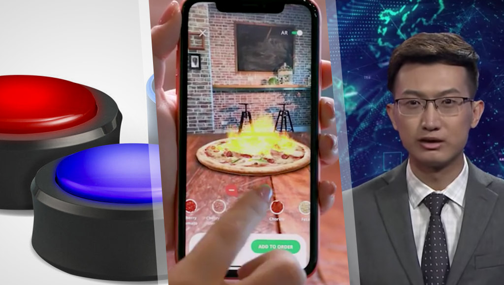 Echo's buttons, augmented reality pizza from Domino's and China's new AI news anchor!