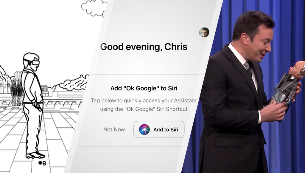 Google's VR shoes, bringing Google assistant to Siri and Little Sophia meets Jimmy Fallon