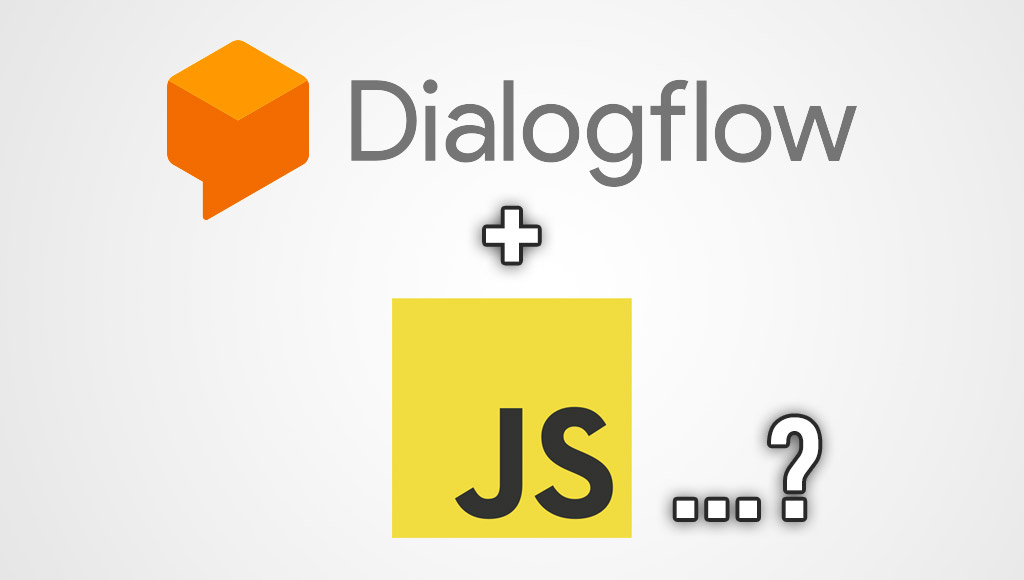 Dialogflow V2 API and JavaScript